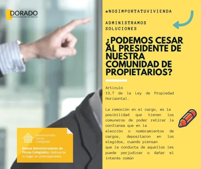 Podemos cesar al presidente de nuestra Comunidad de Propietarios Dorado Administracion y gestión de fincas